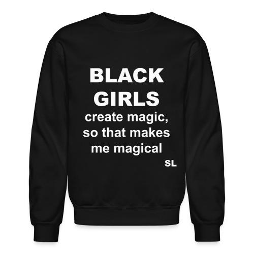 Black Women's Black Girls Create Magic, So That Makes Me Magical Slogan Quotes T-shirt Clothing by Stephanie Lahart. - Crewneck Sweatshirt
