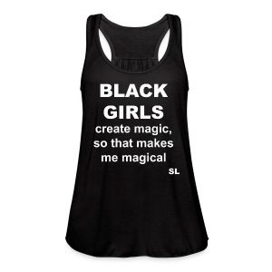 """Black Girls create magic, so that makes me magical."" T-shirt Quote by Stephanie Lahart.  - Women's Flowy Tank Top by Bella"