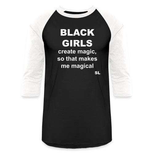 Black Women's Black Girls Create Magic, So That Makes Me Magical Slogan Quotes T-shirt Clothing by Stephanie Lahart. - Baseball T-Shirt