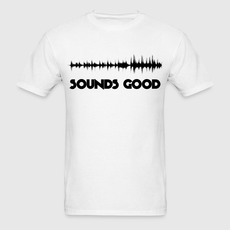 Sounds Good T-Shirts - Men's T-Shirt