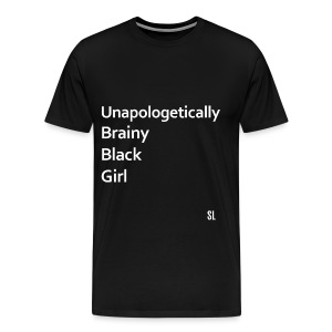 Unapologetically Brainy Black Girl Quotes T shirt by Stephanie Lahart.  - Men's Premium T-Shirt