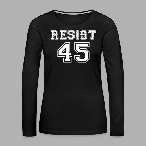 Resist 45 - Women's Premium Long Sleeve T-Shirt