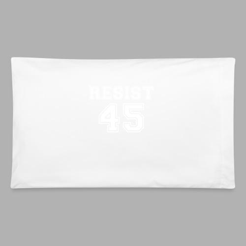 Resist 45 - Pillowcase 32'' x 20''