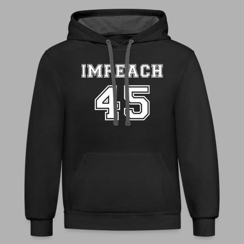 Impeach 45 - Contrast Hoodie