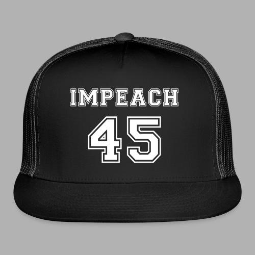 Impeach 45 - Trucker Cap