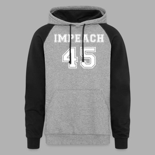 Impeach 45 - Colorblock Hoodie