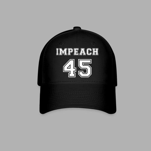 Impeach 45 - Baseball Cap