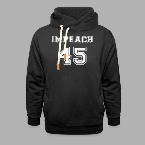 Impeach 45 - Shawl Collar Hoodie