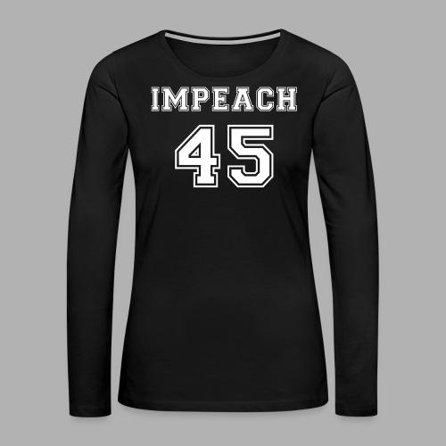 Impeach 45 - Women's Premium Long Sleeve T-Shirt