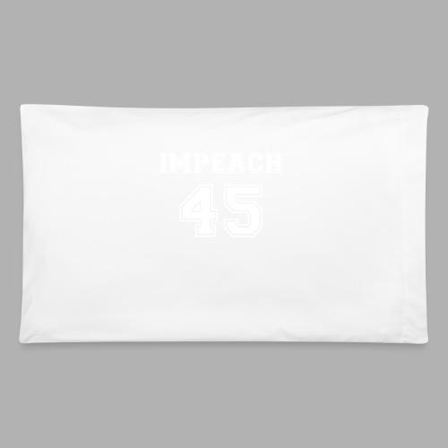 Impeach 45 - Pillowcase 32'' x 20''