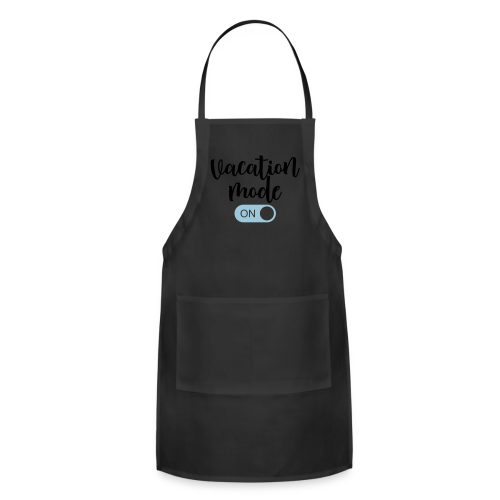 Vacation Mode: On  - Adjustable Apron