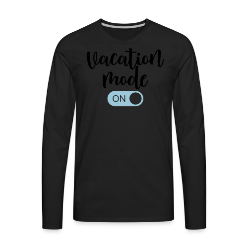 Vacation Mode: On  - Men's Premium Long Sleeve T-Shirt