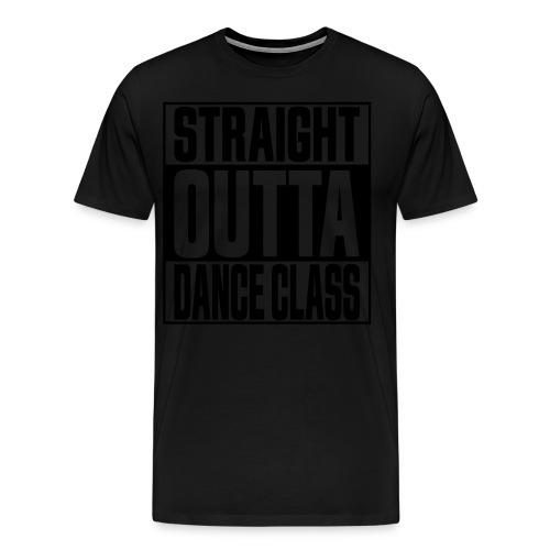 Straight Outta Dance Class - Men's Premium T-Shirt