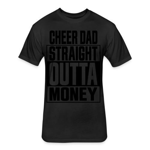Cheer Dad, Straight Outta Money - Fitted Cotton/Poly T-Shirt by Next Level
