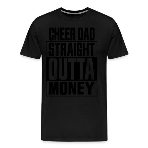 Cheer Dad, Straight Outta Money - Men's Premium T-Shirt