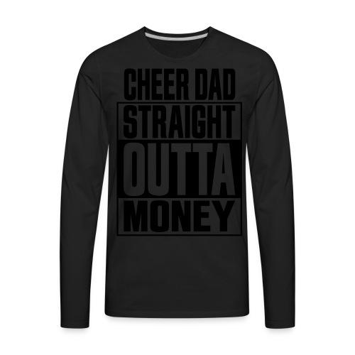 Cheer Dad, Straight Outta Money - Men's Premium Long Sleeve T-Shirt