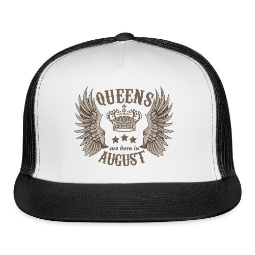 Queens are born in August - Trucker Cap