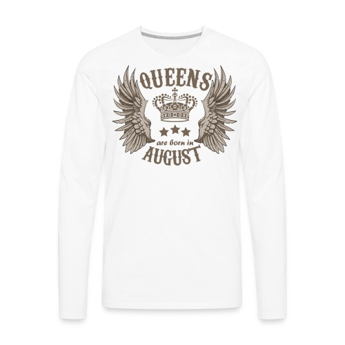 Queens are born in August - Men's Premium Long Sleeve T-Shirt