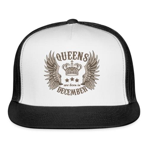 Queens are born in December - Trucker Cap