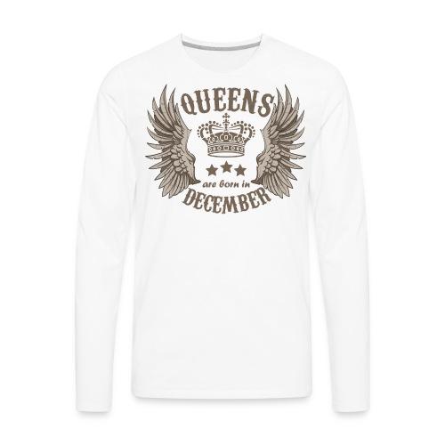 Queens are born in December - Men's Premium Long Sleeve T-Shirt