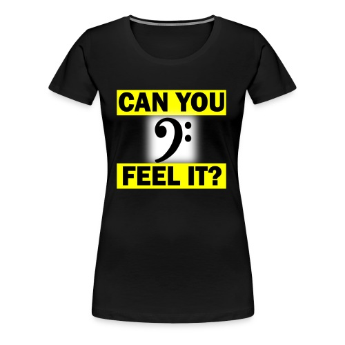 Can you Feel the Bass? - Women's Premium T-Shirt