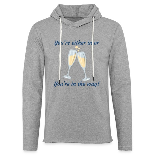 You're either in, or you're in the way! - Unisex Lightweight Terry Hoodie