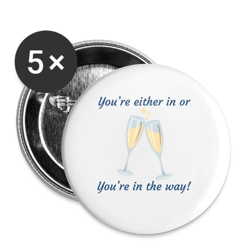 You're either in, or you're in the way! - Buttons small 1'' (5-pack)