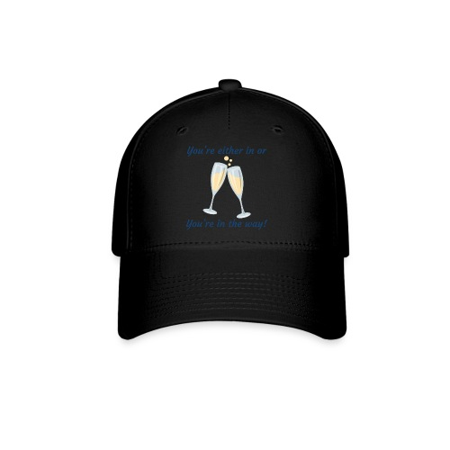 You're either in, or you're in the way! - Baseball Cap