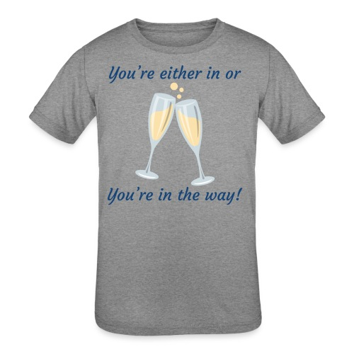 You're either in, or you're in the way! - Kids' Tri-Blend T-Shirt
