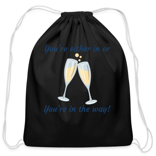 You're either in, or you're in the way! - Cotton Drawstring Bag