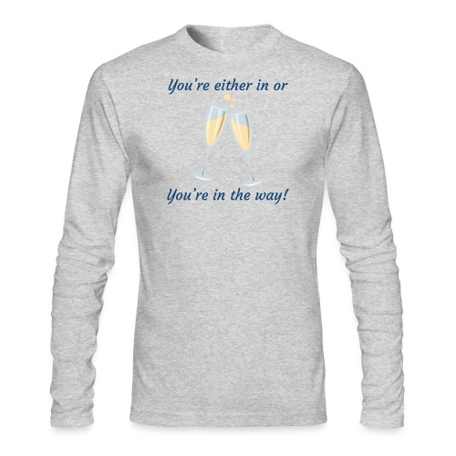 You're either in, or you're in the way! - Men's Long Sleeve T-Shirt by Next Level
