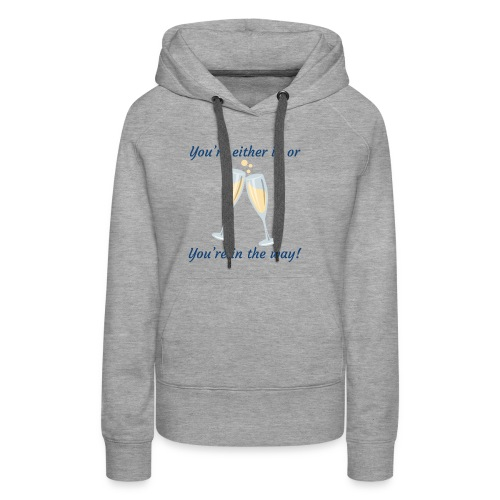 You're either in, or you're in the way! - Women's Premium Hoodie