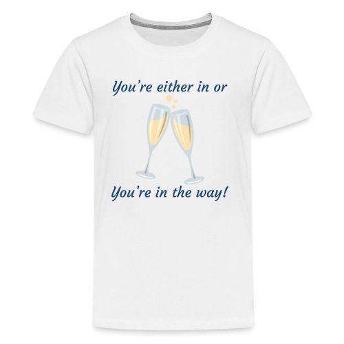 You're either in, or you're in the way! - Kids' Premium T-Shirt