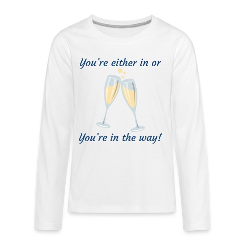 You're either in, or you're in the way! - Kids' Premium Long Sleeve T-Shirt