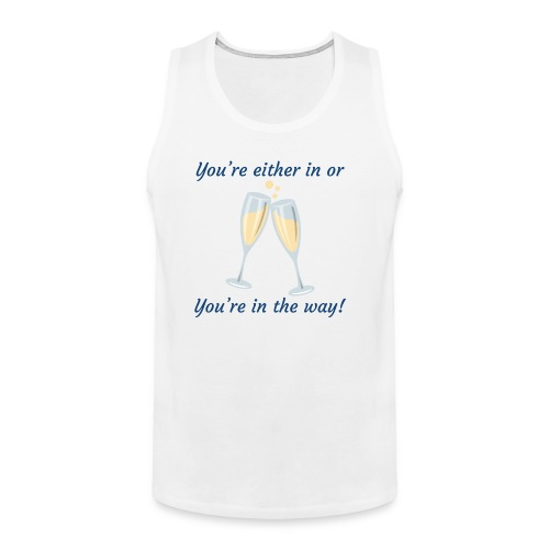 You're either in, or you're in the way! - Men's Premium Tank