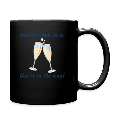 You're either in, or you're in the way! - Full Color Mug