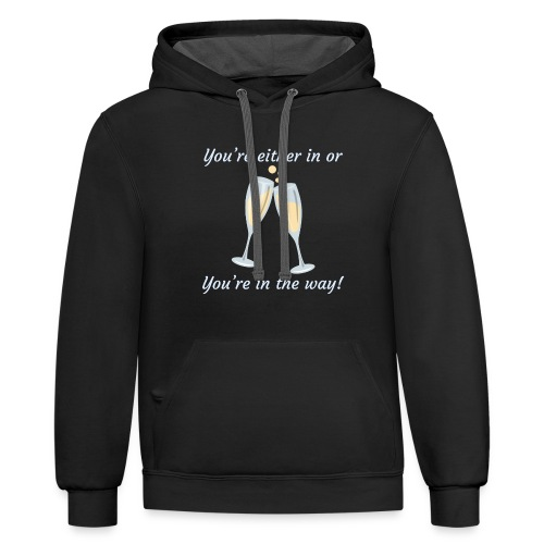 You're either in, or you're in the way! - Contrast Hoodie