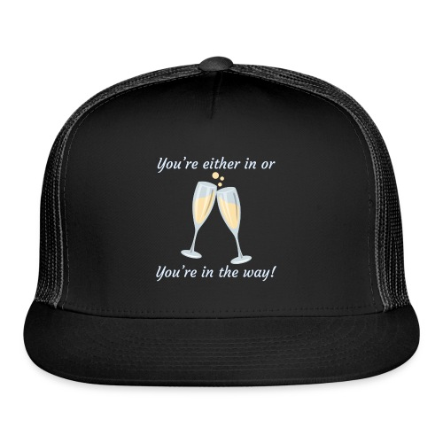 You're either in, or you're in the way! - Trucker Cap