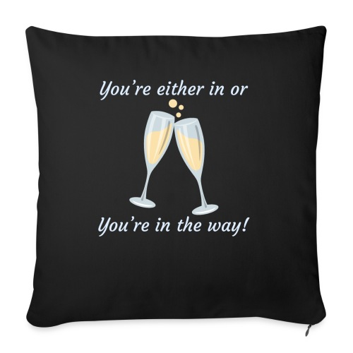 You're either in, or you're in the way! - Throw Pillow Cover