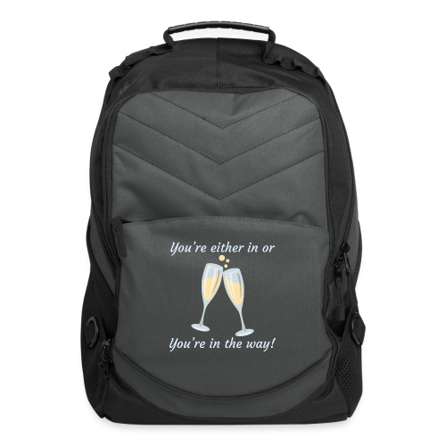 You're either in, or you're in the way! - Computer Backpack