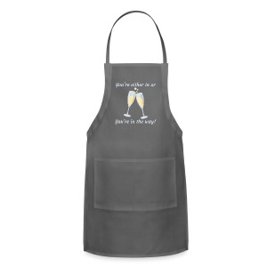 You're either in, or you're in the way! - Adjustable Apron