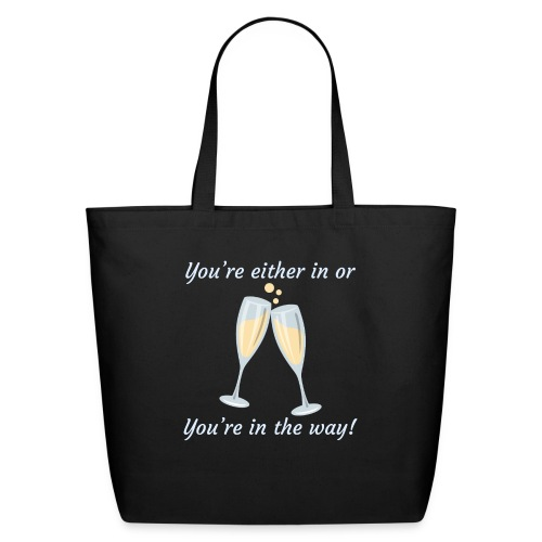 You're either in, or you're in the way! - Eco-Friendly Cotton Tote