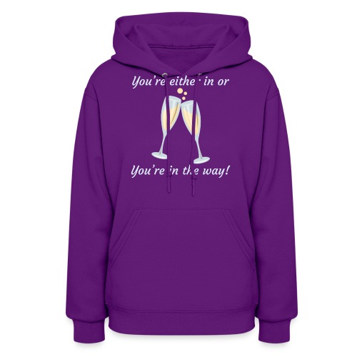 You're either in, or you're in the way! - Women's Hoodie