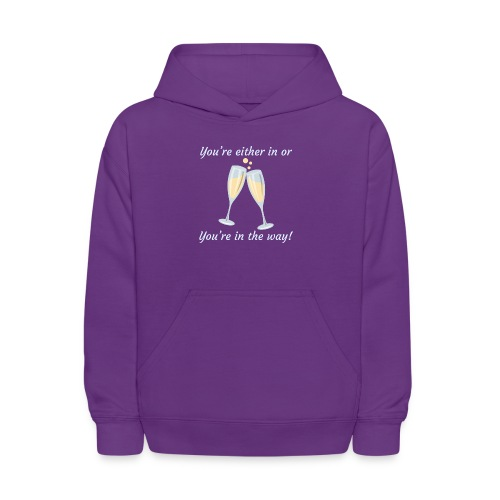 You're either in, or you're in the way! - Kids' Hoodie