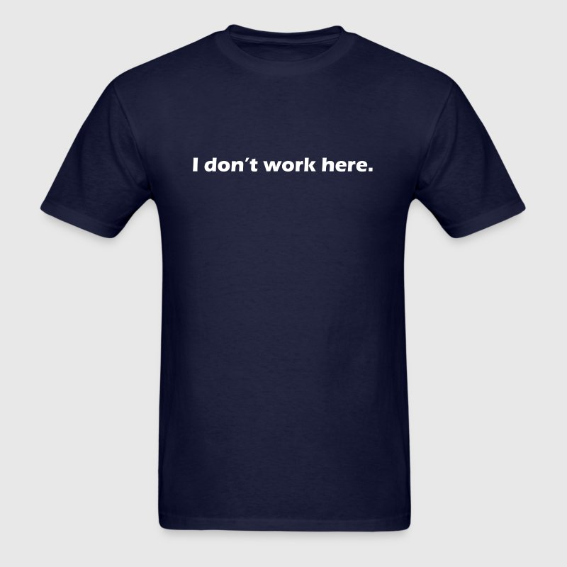 I don't work here - Men's T-Shirt
