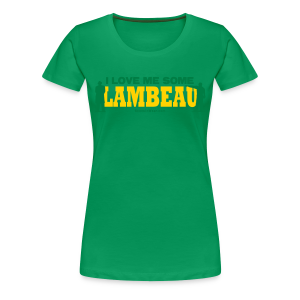 I Love Me Some Lambeau - Women's Premium T-Shirt