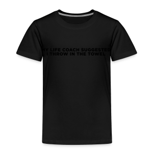 Funny Life Coach Quote - Toddler Premium T-Shirt