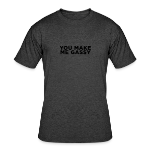 You Make Me Gassy - Men's 50/50 T-Shirt