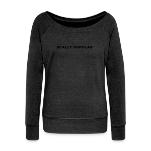Really Popular - Women's Wideneck Sweatshirt