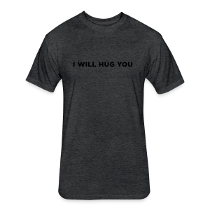 I Will Hug You - Fitted Cotton/Poly T-Shirt by Next Level